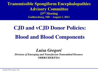 Transmissible Spongiform Encephalopathies  Advisory Committee 23rd Meeting  Gaithersburg, MD   August 1, 2011