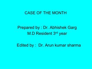 Prepared by : Dr. Abhishek Garg M.D Resident 3 rd  year    Edited by :  Dr. Arun kumar sharma