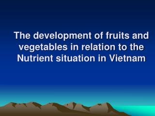 The development of fruits and vegetables in relation to the  Nutrient situation in Vietnam