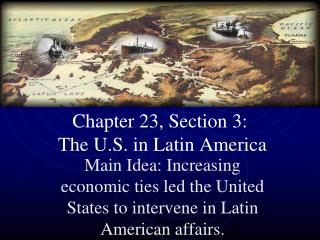 Chapter 23, Section 3:  The U.S. in Latin America
