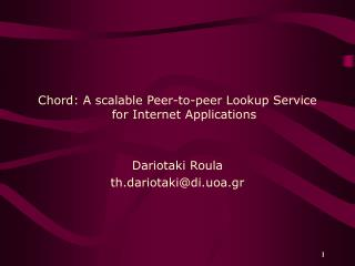 Chord: A scalable Peer-to-peer Lookup Service for Internet Applications Dariotaki Roula