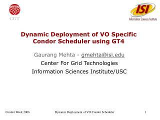 Dynamic Deployment of VO Specific Condor Scheduler using GT4
