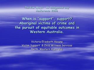 Victoria Elizabeth Hovane Victim Support  & Child Witness Services Perth, Western Australia.
