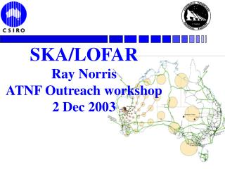 SKA/LOFAR Ray Norris ATNF Outreach workshop  2 Dec 2003