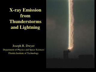 X-ray Emission from Thunderstorms and Lightning Joseph R. Dwyer
