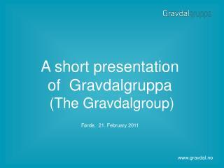 A short presentation  of  Gravdalgruppa  (The Gravdalgroup)