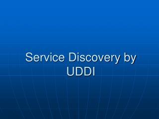 Service Discovery by UDDI