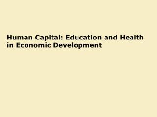 Human Capital: Education and Health in Economic Development