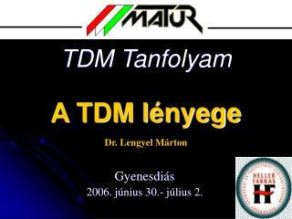 TDM Tanfolyam A TDM l�nyege