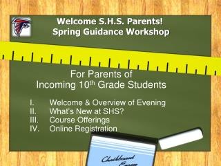 For Parents of Incoming 10 th G rade  S tudents Welcome & Overview of Evening What's New at SHS?