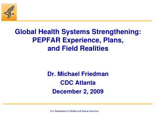 Global Health Systems Strengthening: PEPFAR Experience, Plans,  and Field Realities