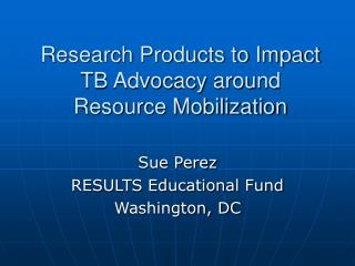 Research Products to Impact TB Advocacy around Resource Mobilization
