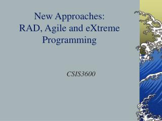 New Approaches: RAD, Agile and eXtreme Programming