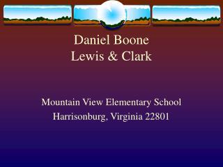 Daniel Boone  Lewis  Clark