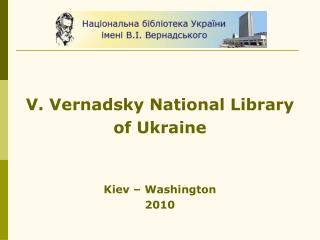 V. Vernadsky National Library  of Ukraine Kiev – Washington 2010