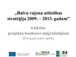 """"""" Balvu rajona attīstības stratēģija 2009. – 2013. gadam"""""""