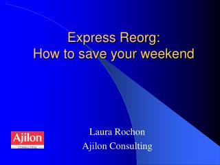 Express Reorg: How to save your weekend