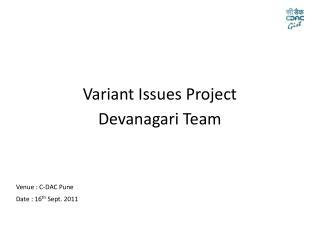 Variant Issues Project Devanagari Team Venue : C-DAC Pune Date : 16 th  Sept. 2011
