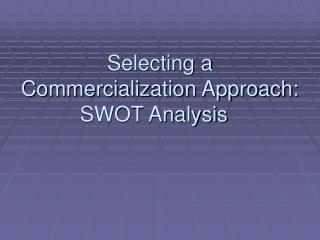 Selecting a Commercialization Approach: SWOT Analysis