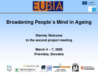 Broadening People`s Mind in Ageing Warmly Welcome to the second project meeting March 4 – 7, 2009