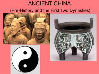 ANCIENT CHINA (Pre-History and the First Two Dynasties)