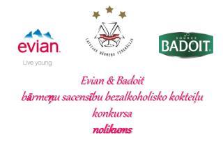 Evian & Badoit b ā rme ņ u sacens ī bu bezalkoholisko kokteiļu  konkursa nolikums