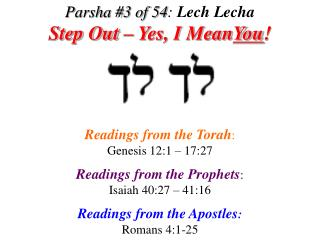 Parsha #3 of 54 :  Lech Lecha Step Out – Yes, I Mean You !
