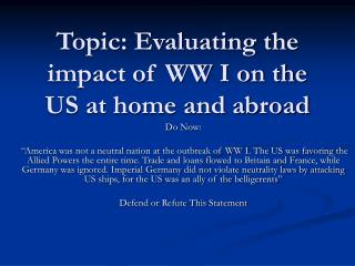Topic: Evaluating the impact of WW I on the US at home and abroad