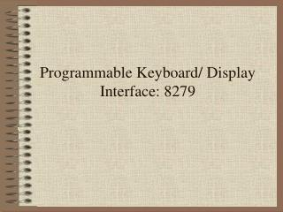 Programmable Keyboard/ Display Interface: 8279