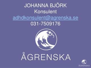 JOHANNA BJÖRK Konsulent adhdkonsulent@agrenska.se 031-7509176