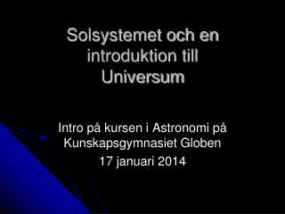 Solsystemet och en introduktion till Universum