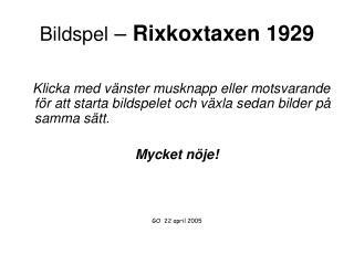 Bildspel  –  Rixkoxtaxen 1929