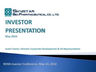 INVESTOR  PRESENTATION May 2010 Scott Cramer, Director Corporate Development & US Representative