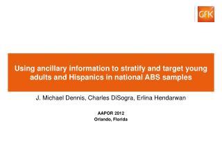 J. Michael Dennis, Charles DiSogra, Erlina Hendarwan AAPOR 2012 Orlando, Florida