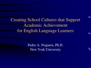 Creating School Cultures that Support Academic Achievement for English Language Learners