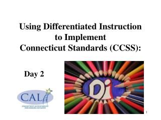 Using Differentiated Instruction  to Implement  Connecticut Standards CCSS:
