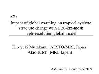 Hiroyuki Murakami (AESTO/MRI, Japan) Akio Kitoh (MRI, Japan)