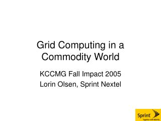 Grid Computing in a Commodity World