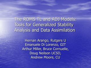 The ROMS TL and ADJ Models: Tools for Generalized Stability Analysis and Data Assimilation