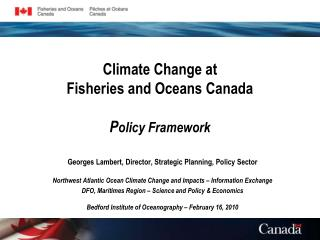 Climate Change at  Fisheries and Oceans Canada P olicy Framework