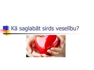 Kā saglabāt sirds veselību?