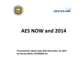 AES NOW and 2014 Presented for Export Expo 2013 December 10, 2013  by Harvey Waite, OCEANAIR Inc
