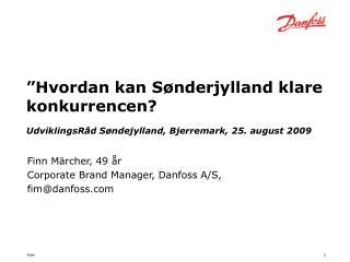 Finn Märcher, 49 år Corporate Brand Manager, Danfoss A/S, fim@danfoss