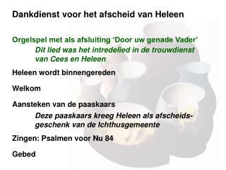 Dankdienst voor het afscheid van Heleen Orgelspel met als afsluiting 'Door uw genade Vader'