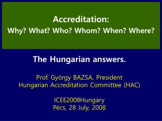 The Hungarian answers. Prof. György BAZSA, President Hungarian Accreditation Committee (HAC)