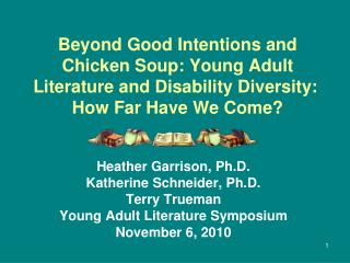 Heather Garrison, Ph.D. Katherine Schneider, Ph.D. Terry Trueman Young Adult Literature Symposium