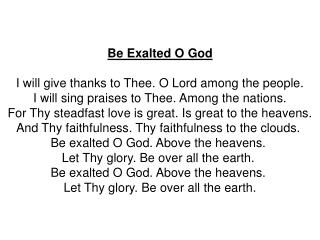 Be Exalted O God I will give thanks to Thee. O Lord among the people.