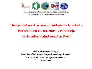 Abdías Hurtado Aréstegui  Servicio de Nefrología, Hospital Arzobispo Loayza