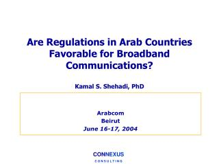 Are Regulations in Arab Countries Favorable for Broadband Communications? Kamal S. Shehadi, PhD
