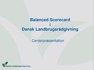 Balanced Scorecard i Dansk Landbrugsr�dgivning